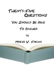 Twenty-Five Questions You Should Be Able to Answer ebook by Mario V. Farina