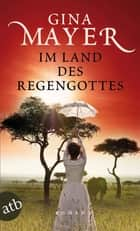 Im Land des Regengottes - Roman ebook by Gina Mayer