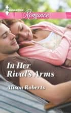 In Her Rival's Arms ebook by Alison Roberts