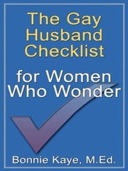 The Gay Husband Checklist For Women Who Wonder ebook by Bonnie Kaye