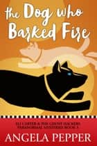 The Dog Who Barked Fire ebook by Angela Pepper