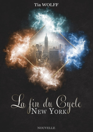 La fin du Cycle - New York [Nouvelle] ebook by Tia Wolff