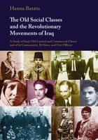The Old Social Classes and the Revolutionary Movements of Iraq ebook by Hanna Batatu