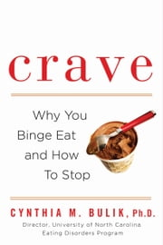 Crave - Why You Binge Eat and How to Stop ebook by Cynthia M. Bulik, Ph.D.