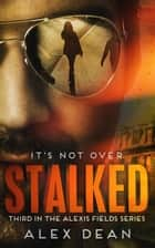 Stalked - A Mystery Suspense Crime Thriller ebook by Alex Dean