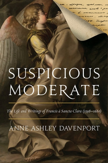 Suspicious Moderate - The Life and Writings of Francis à Sancta Clara (1598–1680) ebook by Anne Ashley Davenport