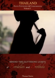 Bordellos and Brothels: Thailand Vol 1 - Behind the Glittering Lights of ebook by Thomas Clarion