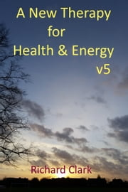 A New Therapy for Health and Energy ebook by Richard Clark