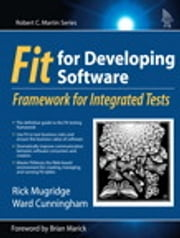 Fit for Developing Software - Framework for Integrated Tests ebook by Rick Mugridge,Ward Cunningham