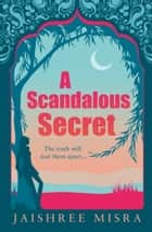 A Scandalous Secret ebook by Jaishree Misra