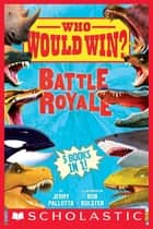Who Would Win?: Battle Royale ebook by Jerry Pallotta, Rob Bolster