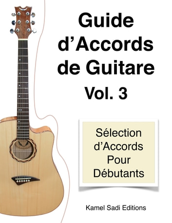 Guide d'Accords de Guitare Vol. 3 - Sélection d'Accords pour Débutants eBook by Kamel Sadi