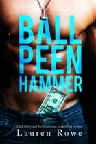 Ball Peen Hammer ebook by Lauren Rowe