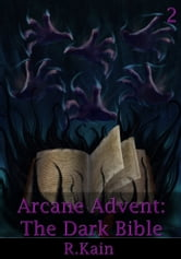 Arcane Advent II - The Dark Bible ebook by R.Kain