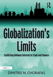 Globalization's Limits - Conflicting National Interests in Trade and Finance ebook by Dimitris N. Chorafas