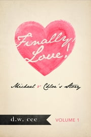 Finally, Love!: Michael & Chloe's Story Vol. 1 ebook by DW Cee
