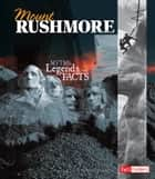 Mount Rushmore - Myths, Legends, and Facts ebook by Jessica Gunderson