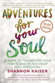 Adventures for Your Soul Deluxe - 21 Ways to Transform Your Habits and Reach Your Full Potential ebook by Shannon Kaiser