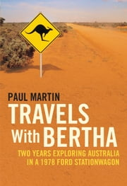 Travels with Bertha - Two Years Exploring Australia in a 1978 Ford Station Wagon ebook by Paul Martin
