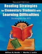 Reading Strategies for Elementary Students With Learning Difficulties ebook by William N. Bender,Martha J. Larkin