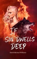 If Sin Dwells Deep (Book Two of The Soul Sleep Cycle) ebook by David Michael Williams