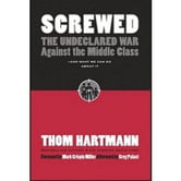 Screwed - The Undeclared War Against the Middle Class - And What We Can Do about It ebook by Thom Hartmann