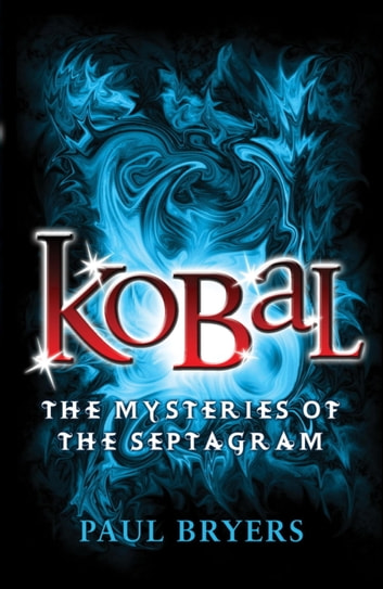 Mysteries of the Septagram 1: Kobal ebook by Paul Bryers