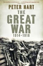 The Great War: 1914-1918 電子書 by Peter Hart