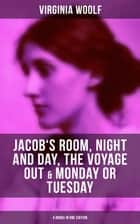 Virginia Woolf: Jacob's Room, Night and Day, The Voyage Out & Monday or Tuesday (4 Books in One Edition) ebook by Virginia Woolf