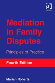 Mediation in Family Disputes - Principles of Practice ebook by Ms Marian Roberts