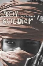 Boy Soldier ebook by Cola Bilkuei