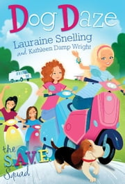 S.A.V.E. Squad Book 1: Dog Daze ebook by Lauraine Snelling,Kathleen Wright