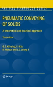Pneumatic Conveying of Solids - A theoretical and practical approach ebook by G.E. Klinzing,F. Rizk,R. Marcus,L.S. Leung