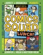Comics Squad #2: Lunch! ebook by Matthew Holm, Cece Bell, Jennifer L. Holm,...