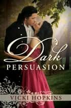 Dark Persuasion ebook by Vicki Hopkins