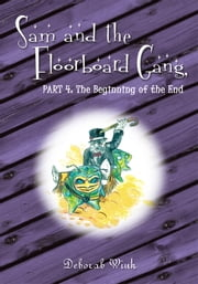 Sam and the Floorboard Gang - Part 4: The Beginning of the End ebook by Deborah Wink