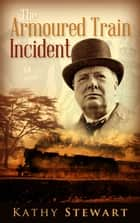 The Armoured Train Incident ebook by Kathy Stewart