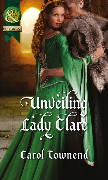Unveiling Lady Clare (Mills & Boon Historical) (Knights of Champagne, Book 2) ebook by Carol Townend
