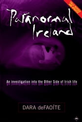 Paranormal Ireland - An investigation into the other side of Irish life ebook by Dara de Faoite