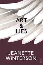 Art & Lies - A Piece for Three Voices and a Bawd ebook by Jeanette Winterson