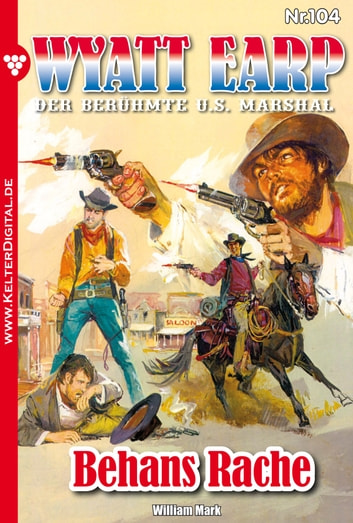 Wyatt Earp 104 - Western - Behans Rache ebook by William Mark