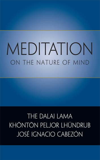 Meditation on the Nature of Mind ebook by His Holiness the Dalai Lama,Khonton Peljor Lhundrub,Jose Ignacio Cabezon