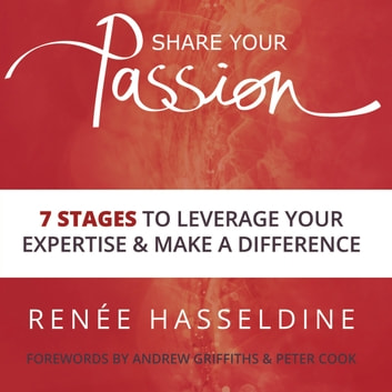 Share Your Passion: 7 Stages To Leverage Your Expertise And Make A Difference audiobook by Renée Hasseldine