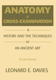 Anatomy of Cross-Examination ebook by Leonard E. Davies