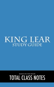 King Lear: Study Guide - King Lear, Study Review Guide, William Shakespeare ebook by Total Class Notes