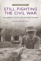 Still Fighting the Civil War ebook by David Goldfield