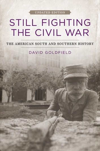 Still Fighting the Civil War - The American South and Southern History ebook by David Goldfield