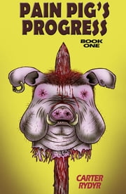 Pain Pig's Progress (Book One) ebook by Carter Rydyr