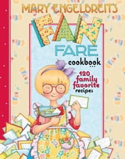 Mary Engelbreit's Fan Fare Cookbook - 120 Family Favorite Recipes ebook by Mary Engelbreit