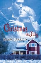 Christmas in July ebook by Marc Jarrod
